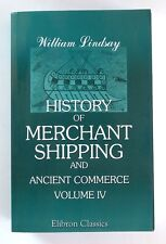 HISTORY OF MERCHANT SHIPPING and Ancient Commerce - Vol.IV by William Lindsay