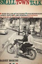 Small Town Talk: Dylan,the Band,Van Morrison,Joplin,Hendrix-Woodstock Years (JR)