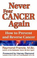 Never Fear Cancer Again: How To Prevent And Reverse Cancer: By Raymond Franci...