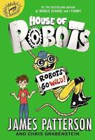 House of Robots: Robots Go Wild 2 by James Patterson and Chris Grabenstein...