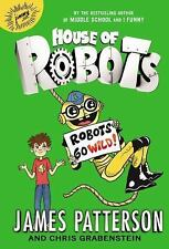 House of Robots: Robots Go Wild! by Patterson, James; Grabenstein, Chris
