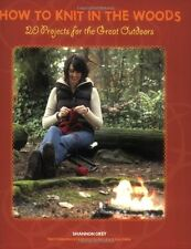 How to Knit in the Woods: 20 Projects for the Grea