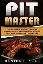 Pit Master: the Beginner's Guide to Great Barbecue and 25 Smoking Meat Recipe...