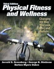 Physical Fitness and Wellness - 3rd Edition: Changing the Way You Look, Feel and