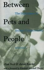 Between Pets and People: The Importance of Animal Companionship, Beck, Alan, Kat