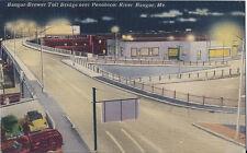 Postcard Maine Bangor-Brewer Toll Bridge Penobscot River 40s-50s Nr Mint