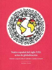 Teatro espanol del siglo XXI: actos de globalizacion Edicion a cargo de John P.