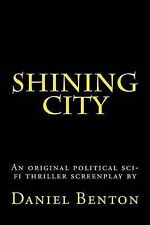 Shining City: An original political sci-fi thriller screenplay by Daniel Benton