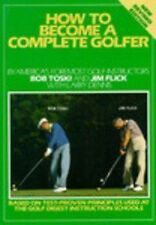 How to Become a Complete Golfer by Bob Toski, Jim Flick