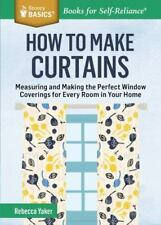 How to Make Curtains : Measuring and Making the Perfect Window Coverings for...