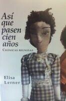 Así que pasen cien años. Crónicas reunidas (Spanish) Paperback by Elisa Lerner