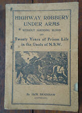Highway Robbery Under Arms & 20 Years` Experience Prison Life NSW Jack Bradshaw