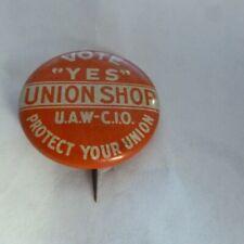 VINTAGE VOTE YES UNION SHOP U A W- C I O PIN BACK