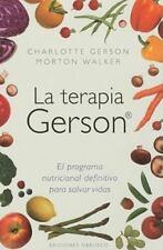 La Terapia Gerson: El Programa Nutricional Definitivo Para Salvar Vidas = The Ge
