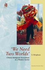 'We Need Two Worlds' : Chinese Immigrant Associations in a Western Society by...