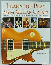 LEARN TO PLAY LIKE THE GUITAR GREATS 0760794944 Essential Guide Book H/C 2005