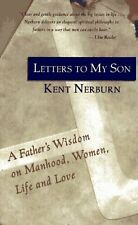 Letters to My Son: A Fathers Wisdom on Manhood, Women, Life and Love by Kent Ne