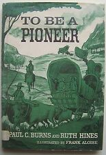 TO BE A PIONEER Paul C. Burns and Ruth Hines ILLUS Frank Aloise HC DJ 1962 - AA1