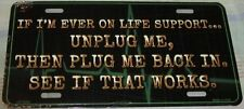 NOVELTY LICENSE PLATE IF EVER ON LIFE SUPPORT UNPLUG ME PLUG BACK SEE IF IT WORK