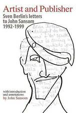 Artist and Publisher - Sven Berlin's Letters to John Sansom 1992-1999, Excellent
