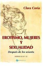 Erotismo, Mujeres y Sexualidad : Después de Los Sesenta by Clara Coria (2012,...