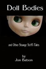 Doll Bodies : And Other Strange Sci-Fi Tales by Jon Batson (2009, Paperback)