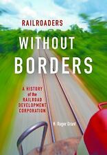 Railroaders Without Borders: A History of the Railroad Development Corporation (