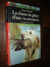 LA CHASSE DU GIBIER D'EAU : LES PALMIPEDES - Claude Businelli 1985