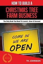 How to Build a Christmas Tree Farm Business (Special Edition) : The Only Book...