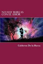 No Hay Burlas con el Amor by Pedro Calderón de la Barca (2015, Paperback)