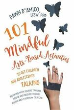 101 Mindful Arts-Based Activities to Get Children and Adolescents Talking :...