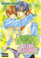 My Paranoid Next Door Neighbor by Kazuka Minami, Yaoi Manga in English!