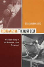 Reorganizing the Rust Belt: An Inside Study of the American Labor Movement, Lope