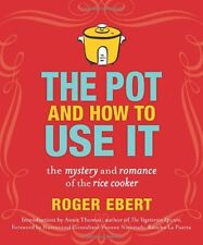 The Pot and How to Use It: The Mystery and Romance of the Rice Cooker by Roger E
