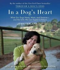 In a Dog's Heart: What Our Dogs Need, Want, and Deserve--and the Gifts We Can Ex