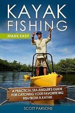 Kayak Fishing Made Easy : A Practical Sea Angler's Guide for Catching Your...