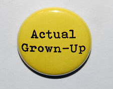 ACTUAL GROWN UP Button Badge 25mm / 1 inch BIRTHDAY 18th - 21st - 30th - 40th