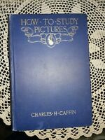 How To Study Pictures by Charles H Caffin Hardcover Book 1905