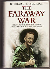 THE FARAWAY WAR Personal Diaries Second World War in Asia & Pacific - Aldrich vg