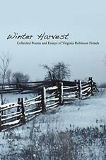 Winter Harvest: Collected Poems and Essays of V, French, Robinson,,
