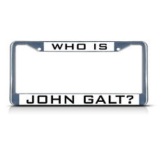 WHO IS JOHN GALT? Chrome Heavy Duty Metal License Plate Frame