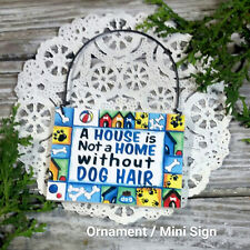 DECO Mini Sign A House is not a Home without DOG HAIR DOGS RESCUE Ornament USA
