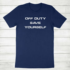 Off Duty Save Yourself Shirt Funny T-Shirt Humor Work Gift Police Nurse Dr Tee