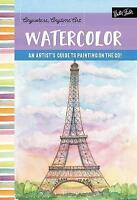 Anywhere, Anytime Art: Watercolor. An artist's guide to painting on the go! by R