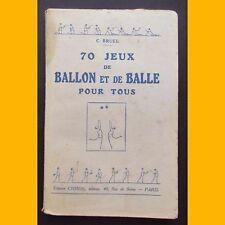 70 JEUX DE BALLON ET DE BALLE POUR TOUS C. Bruel 1937