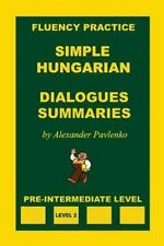 Simple Hungarian, Dialogues and Summaries, Pre-Intermediate Level: By Pavlenk...