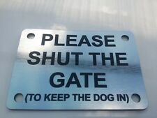PLEASE SHUT THE GATE (TO KEEP DOG IN) SIGN - SILVER/BLACK 10CM X 7CM - TLC-007