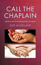 Call the Chaplain : Pastoral Care in Hospitals by Kate McClelland (2014,...