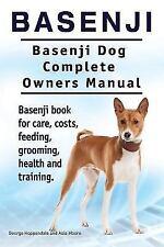 Basenji. Basenji Dog Complete Owners Manual. Basenji Book for Care, Costs, Fe.