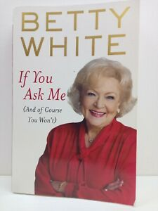 If You Ask Me (And Of Course You Won't) by Betty White
